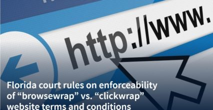 "Florida Court Rules on Enforceability of ""Browsewrap"" vs. ""Clickwrap"" Website Terms and Conditions"
